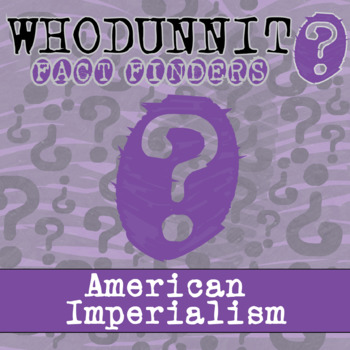 Whodunnit? - American Imperialism - Knowledge Building Activity
