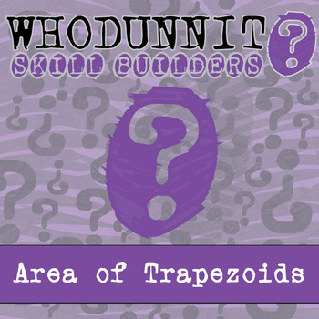 Whodunnit? -- Area of a Trapezoid - Skill Building Class Activity
