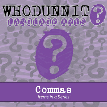 Whodunnit? - Commas - Items in a Series - Skill Practice ELA Activity