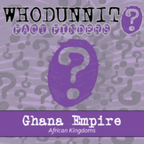 Whodunnit? - Ghana Empire - African Kingdoms - Distance Learning Compatible