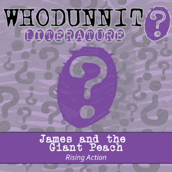 Whodunnit? - James and the Giant Peach - Rising Action - Lit Comprehension