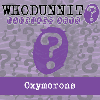 Whodunnit? - Oxymorons - ELA Activity Skill Practice