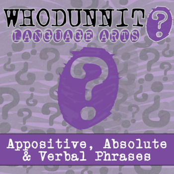 Whodunnit? - Appositive, Absolute & Verbal Phrases - ELA Skill Practice