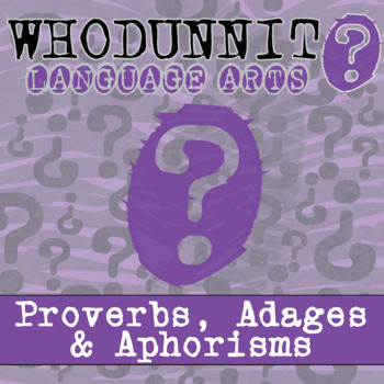 Whodunnit? - Proverbs, Adages & Aphorisms - ELA Activity Skill Practice