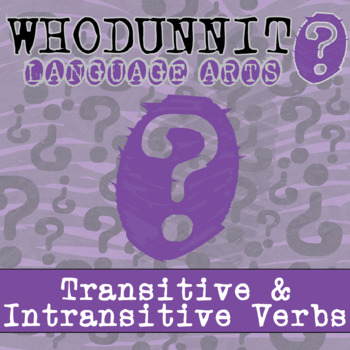 Whodunnit? - Transitive & Intransitive Verbs - Skill Practice ELA Activity