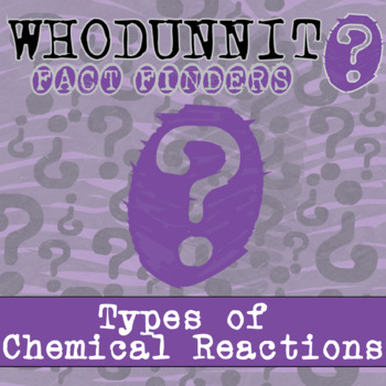 Whodunnit? - Types of Chemical Reactions - Knowledge Building Activity