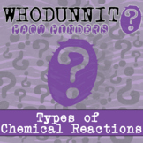 Whodunnit? - Types of Chemical Reactions - Distance Learni