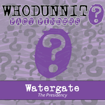 Whodunnit? - Watergate - The Presidency - Knowledge Building Activity