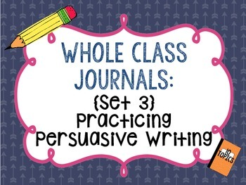Whole Class Journals #3: Practicing Persuasive Writing
