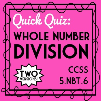 Whole Number Division Quiz, 5.NBT.6 Assessment, Includes T