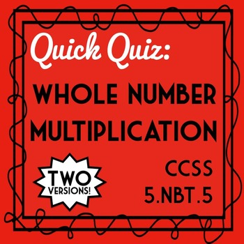 Whole Number Multiplication Quiz, 5.NBT.5 Assessment, Incl