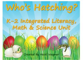 Who's Hatching? K-2 Integrated Literacy, Math & Science Unit
