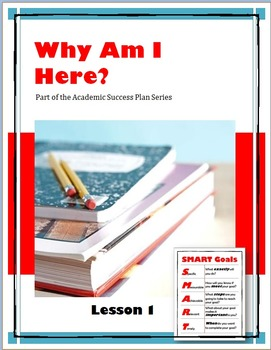 Why Am I Here?  Lesson 1 of the Academic Success Plan Series