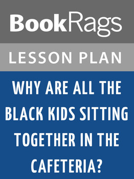 'Why Are All the Black Kids Sitting Together in the Cafeteria?': Lesson Plans