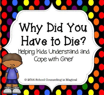 Why Did You Have to Die? Helping Children Understand and Cope with Grief