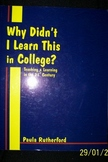 Why Didn't I Learn This in College?: Teaching & Learning in the 21stC.