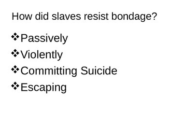 Why Didn't Slaves Resist Slavery? Or - Did They?