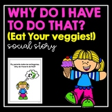 Why Do I Have To Do That? (Eat Your Veggies!)- Social Story