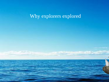 Why Explorers Explored?