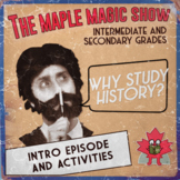 Why Study History?  Maple Magic Episode and Interactive Ac