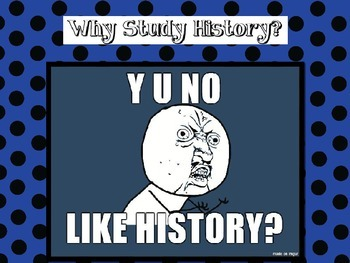 Why Study History? PPT Using Memes & a Foldable for Interactive Notebooks