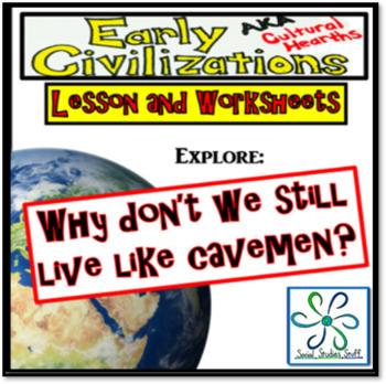 Why don't we live like cavemen?- Explore lesson on Civiliz