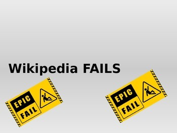 Wikipedia Fails!  PowerPoint Outlining Why NOT to use Wiki
