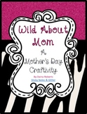 Wild About Mom: A Mother's Day Craftivity (Includes Grandma)