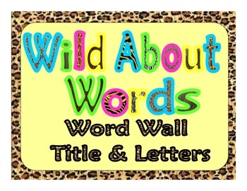 Wild About Words! Word Wall Letters Jungle/Safari/Zoo Themed