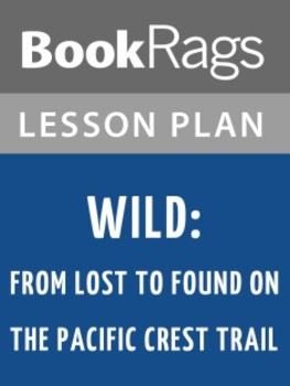 Wild: From Lost to Found on the Pacific Crest Trail Lesson Plans for Teachers