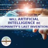 WILL ARTIFICIAL INTELLIGENCE BE HUMANITY'S LAST INVENTION