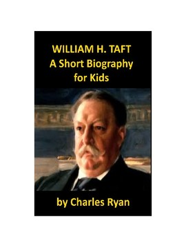 William Howard Taft - A Short Biography for Younger Readers (with review quiz)