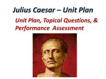 Julius Caesar by William Shakespeare - Unit Plan with Performance Assessment