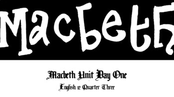 William Shakespeare's Macbeth --  Intro Lesson Plan  (Day One - 90 minutes)