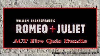 William Shakespeare's Romeo and Juliet: ACT Five Reading Quiz Bundle