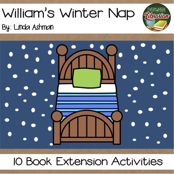 William's Winter Nap by Ashman 10 Book Extension Activities NO PREP