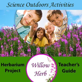 Willow Herb: Herbarium Project and Teacher's Guide/ Science Outdoors Activities