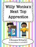 Willy Wonka's Next Top Apprentice: A Persuasive Writing Unit