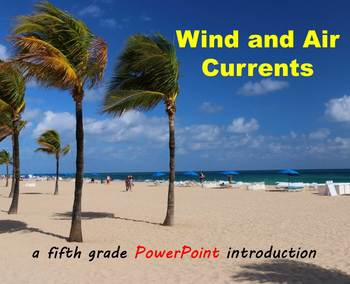 Wind and Air Currents – A Fifth Grade PowerPoint Introduction