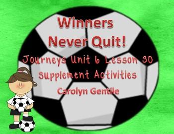 Winners Never Quit!  Journeys Unit 6 Lesson 30  First Gr. Supplement Activities
