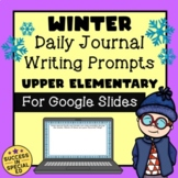Winter Daily Journal Writing Prompts for Upper Elementary for Google Slides™