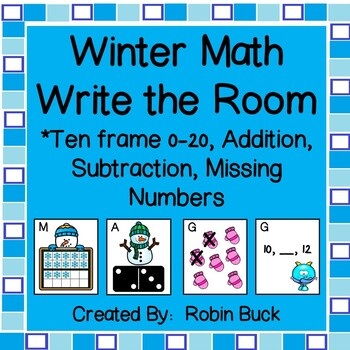 Winter Math Write the Room- Ten frames, Addition, Subtraction, Missing Numbers