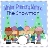 Winter Primary Writing Set - The Snowman - CCSS. ELA W.1.1, 1.2, 1.3