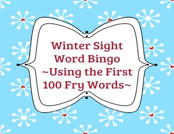 Winter Sight Word Bingo ~ Using the First 100 Fry Words