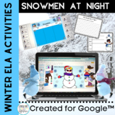 Winter Snowmen at Night ELA Activities Created for Google™