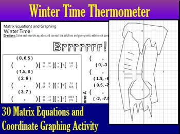 Winter Time Thermometer - 30 Matrix Equations and Coordinate Graphing Activity