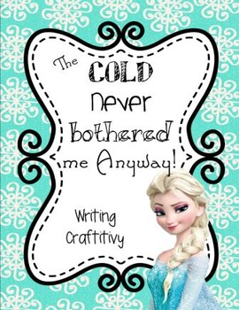 Winter Writing - FROZEN & Elsa Themed!  The Cold Never Bothered Me Anyway!