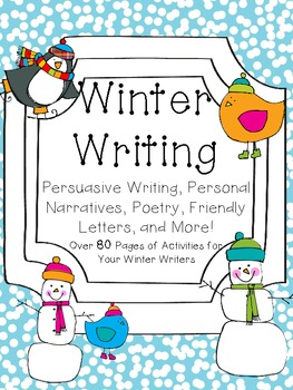 Winter Writing: Poetry, Personal Narratives, Persuasive Writing, and More!
