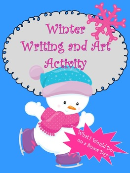 Winter Writing and Art Activity...What I would do on a SNOW DAY?