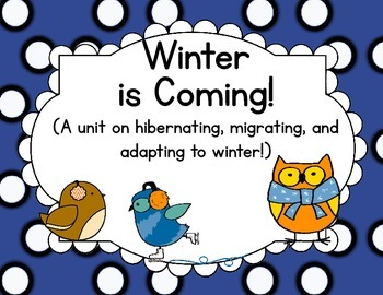 Winter is Coming - A unit on Migrating, Hibernating, and Adapting
